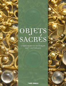 """Catalogue de l'exposition """"Objets sacrés, L'orfèvrerie en Rouergue XIIIe - XVIe siècle"""""""