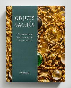 Catalogue d'exposition Objets sacrés l'orfèvrerie en Rouergue